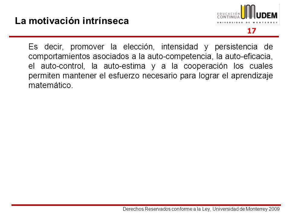 Derechos Reservados conforme a la Ley, Universidad de Monterrey 2009 La motivación intrínseca Es decir, promover la elección, intensidad y persistenci