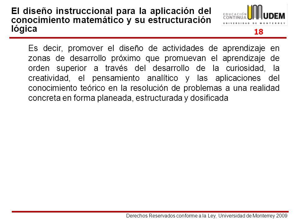 Derechos Reservados conforme a la Ley, Universidad de Monterrey 2009 El diseño instruccional para la aplicación del conocimiento matemático y su estru