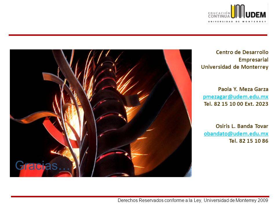 Derechos Reservados conforme a la Ley, Universidad de Monterrey 2009 Gracias… Centro de Desarrollo Empresarial Universidad de Monterrey Paola Y. Meza