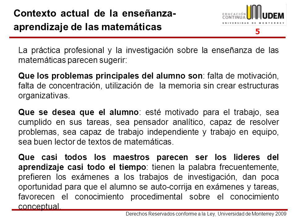 Derechos Reservados conforme a la Ley, Universidad de Monterrey 2009 Contexto actual de la enseñanza- aprendizaje de las matemáticas Que los problemas