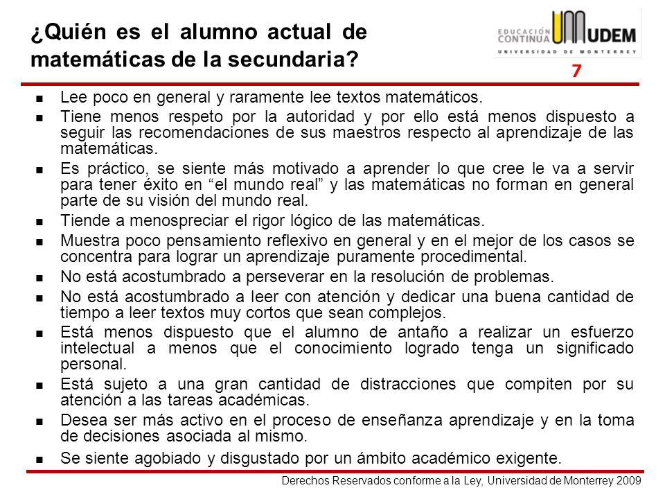 Derechos Reservados conforme a la Ley, Universidad de Monterrey 2009 Lee poco en general y raramente lee textos matemáticos. Tiene menos respeto por l
