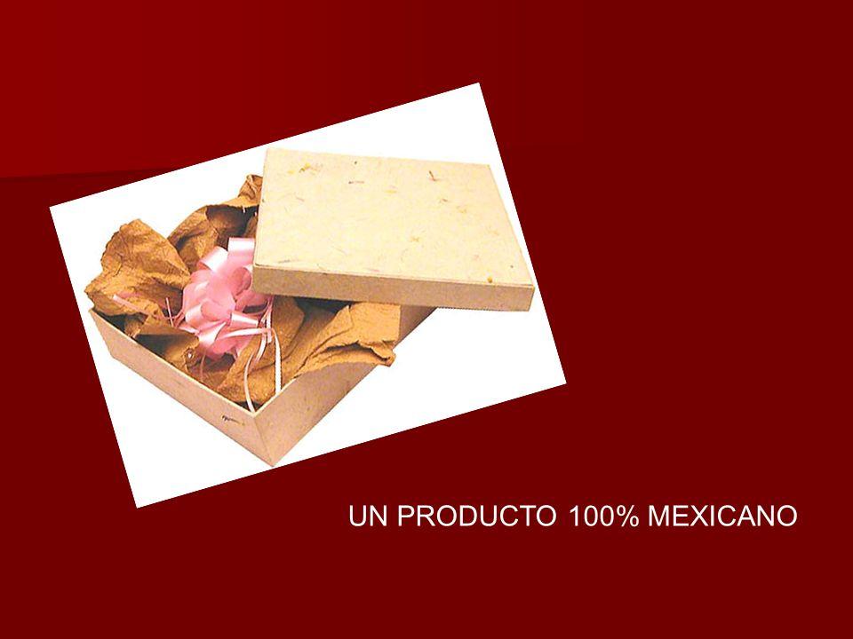 UN PRODUCTO 100% MEXICANO