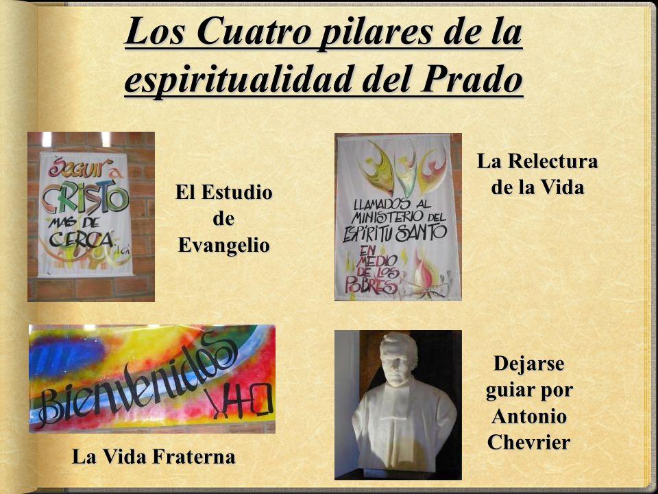 Los Cuatro pilares de la espiritualidad del Prado La Relectura de la Vida Dejarse guiar por Antonio Chevrier La Vida Fraterna El Estudio de Evangelio