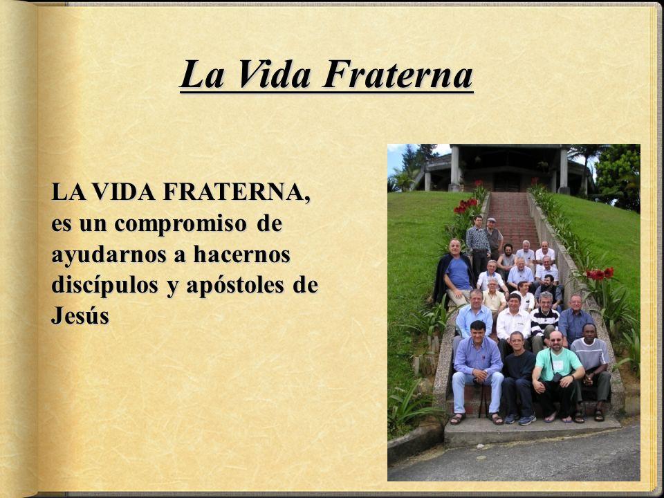 LA VIDA FRATERNA, es un compromiso de ayudarnos a hacernos discípulos y apóstoles de Jesús La Vida Fraterna