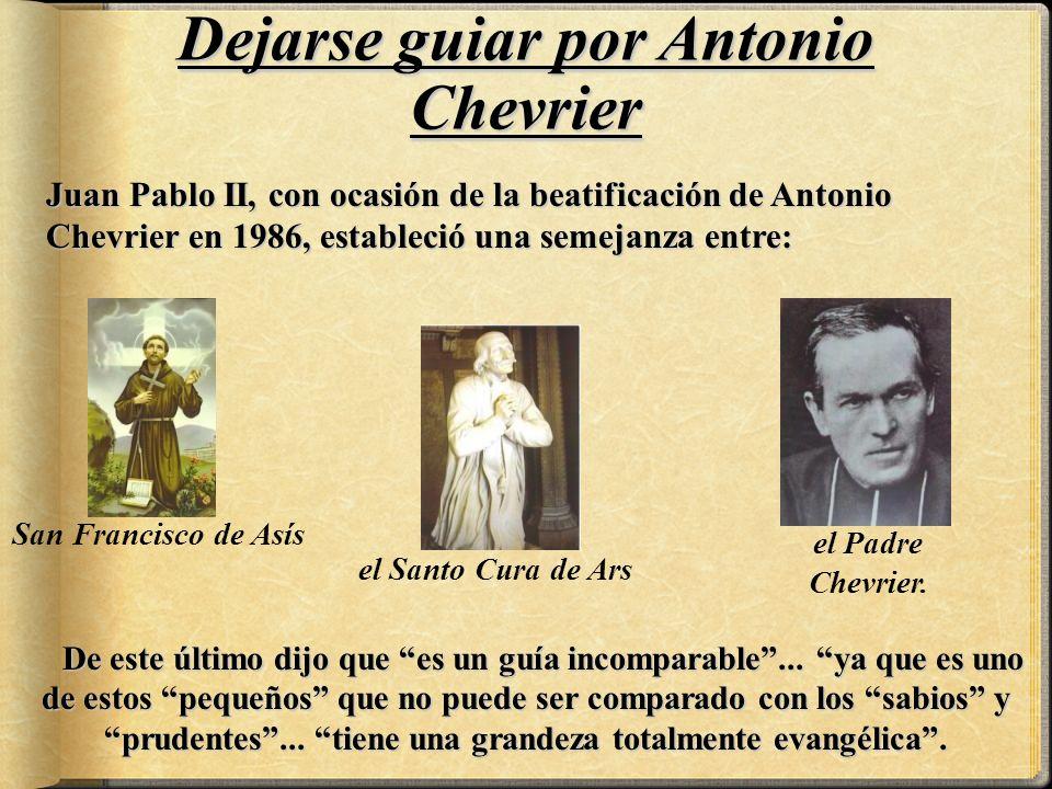 Dejarse guiar por Antonio Chevrier Juan Pablo II, con ocasión de la beatificación de Antonio Chevrier en 1986, estableció una semejanza entre: De este último dijo que es un guía incomparable...