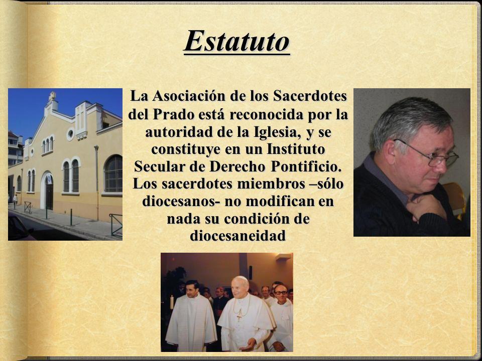 La Asociación de los Sacerdotes del Prado está reconocida por la autoridad de la Iglesia, y se constituye en un Instituto Secular de Derecho Pontificio.