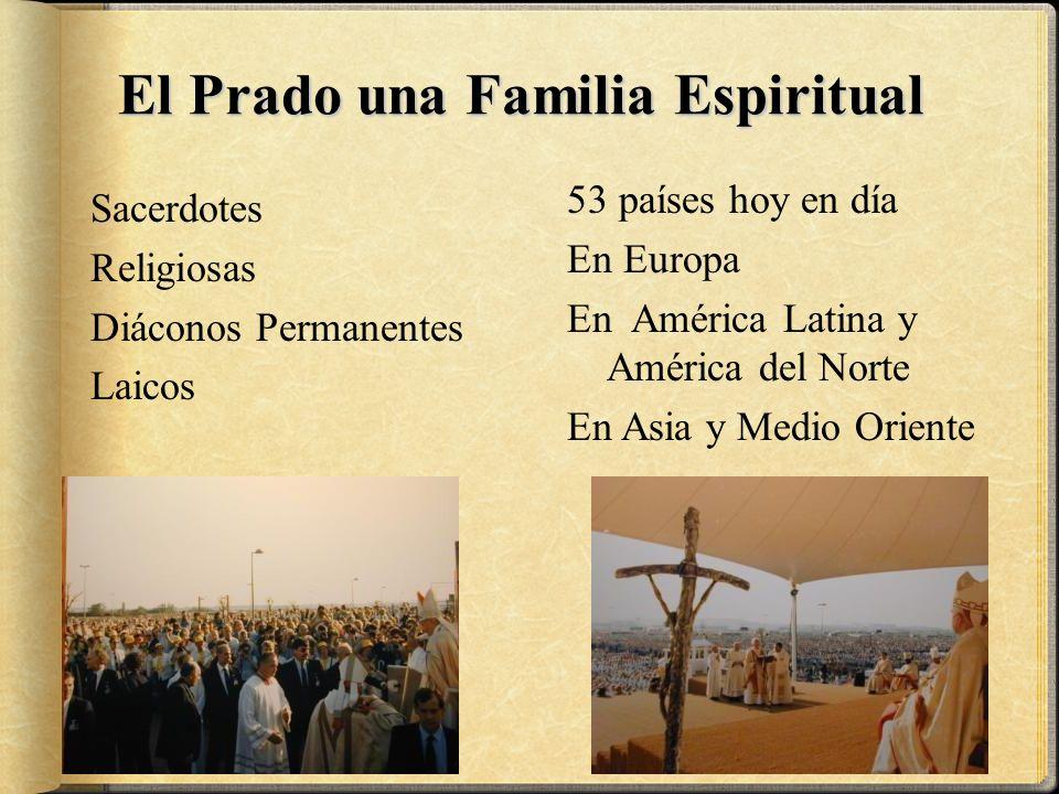 El Prado una Familia Espiritual Sacerdotes Religiosas Diáconos Permanentes Laicos 53 países hoy en día En Europa En América Latina y América del Norte En Asia y Medio Oriente
