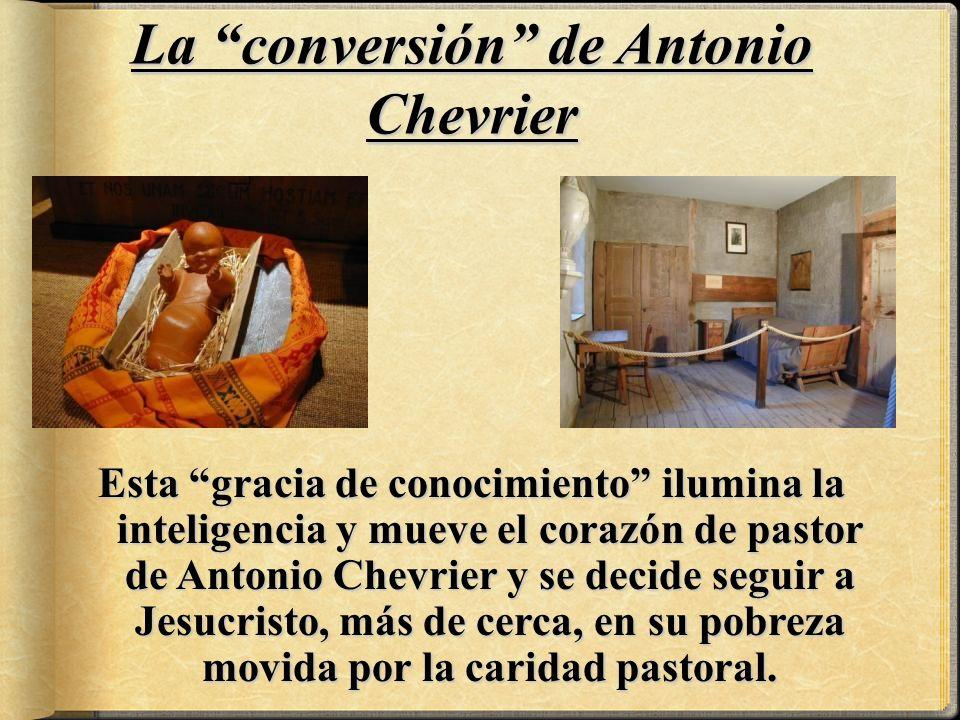 Esta gracia de conocimiento ilumina la inteligencia y mueve el corazón de pastor de Antonio Chevrier y se decide seguir a Jesucristo, más de cerca, en su pobreza movida por la caridad pastoral.