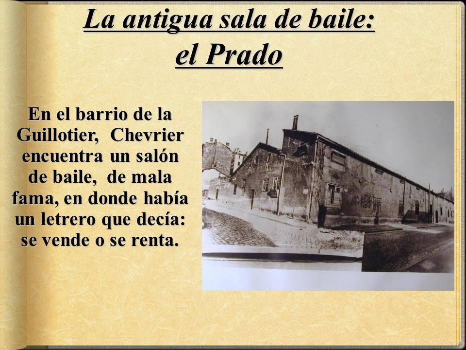 En el barrio de la Guillotier, Chevrier encuentra un salón de baile, de mala fama, en donde había un letrero que decía: se vende o se renta.