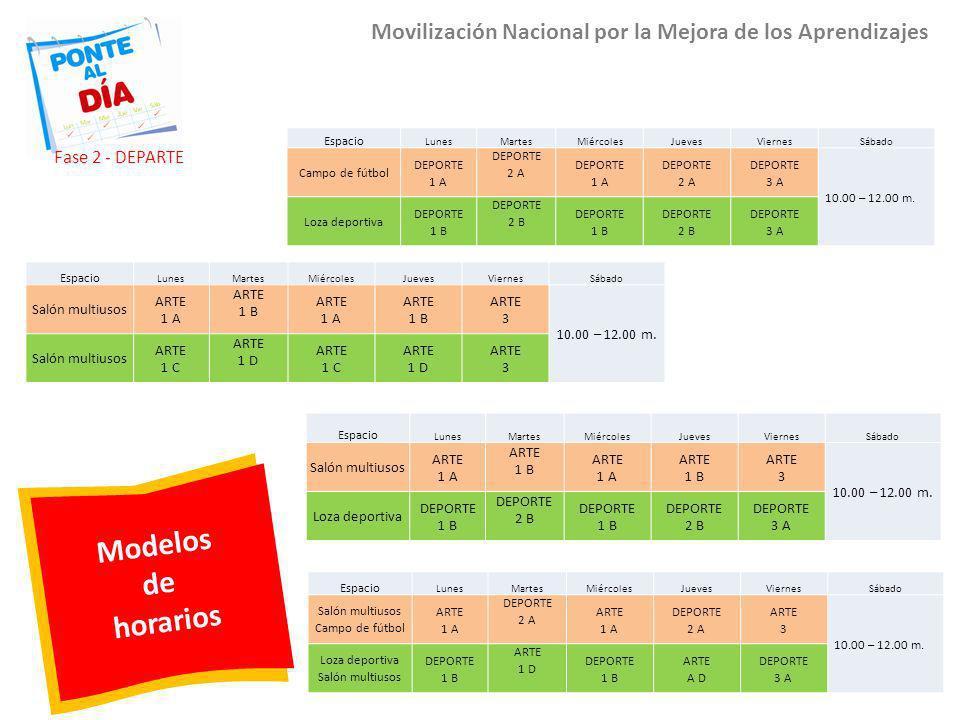 Modelos de horarios Movilización Nacional por la Mejora de los Aprendizajes Espacio LunesMartesMiércolesJuevesViernesSábado Campo de fútbol DEPORTE 1