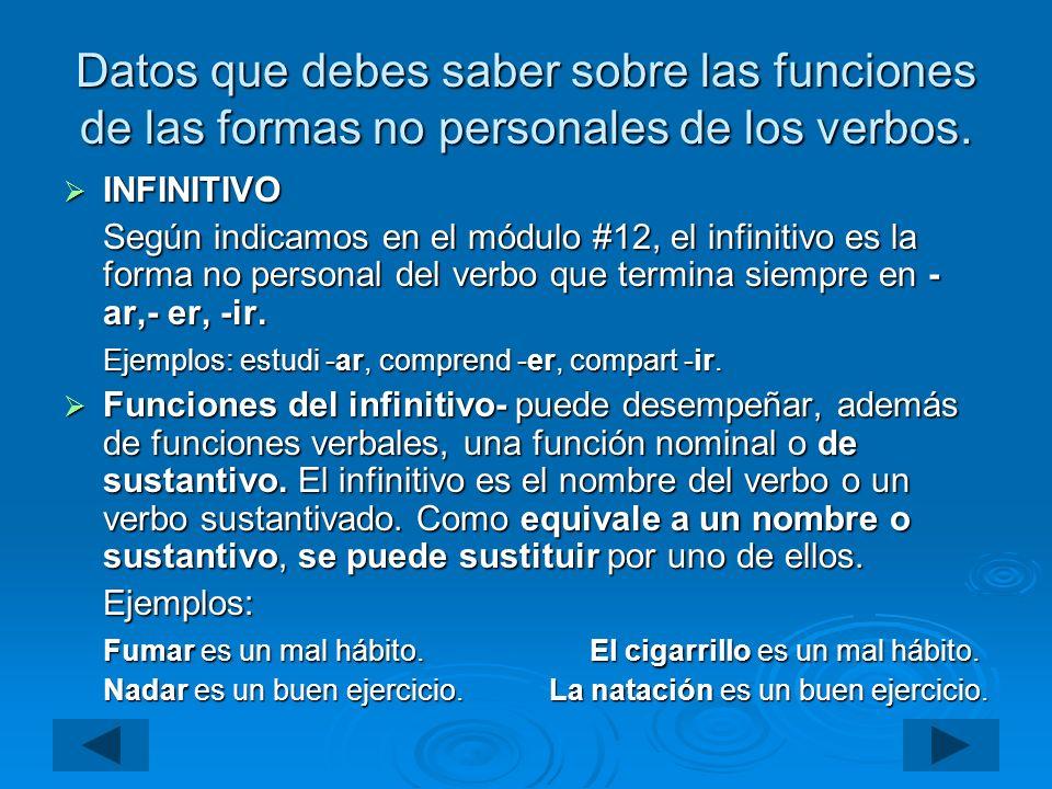 Datos que debes saber sobre las funciones de las formas no personales de los verbos. INFINITIVO INFINITIVO Según indicamos en el módulo #12, el infini