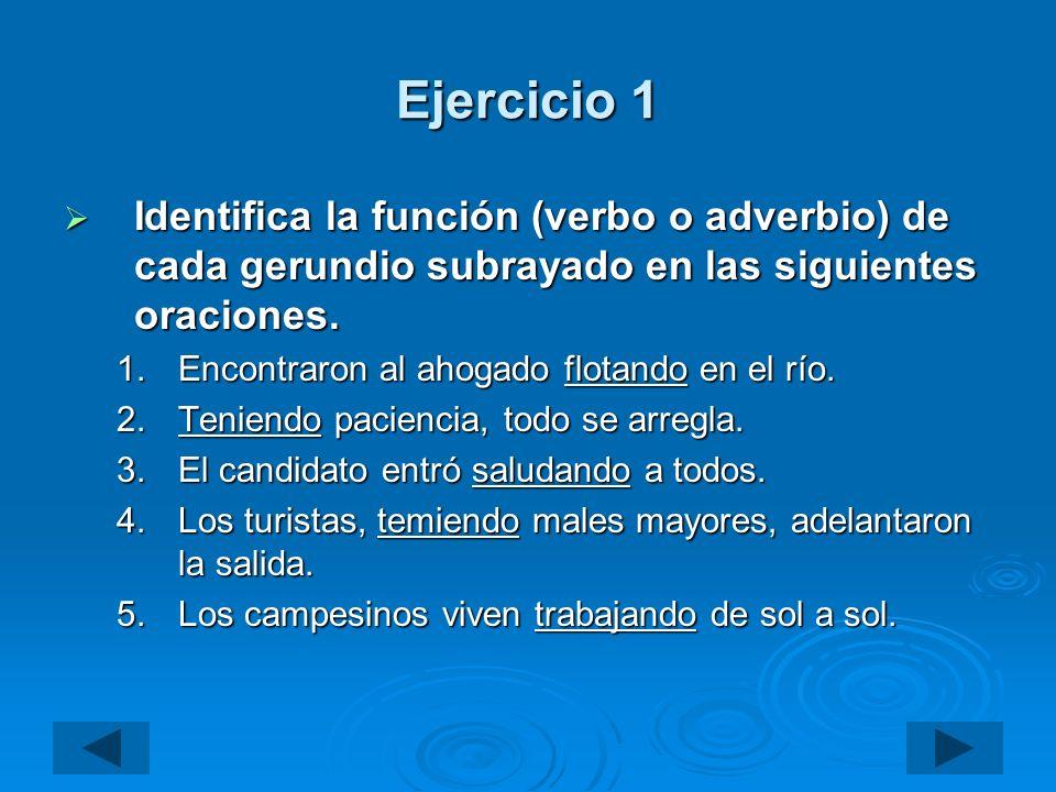 Ejercicio 1 Identifica la función (verbo o adverbio) de cada gerundio subrayado en las siguientes oraciones. Identifica la función (verbo o adverbio)