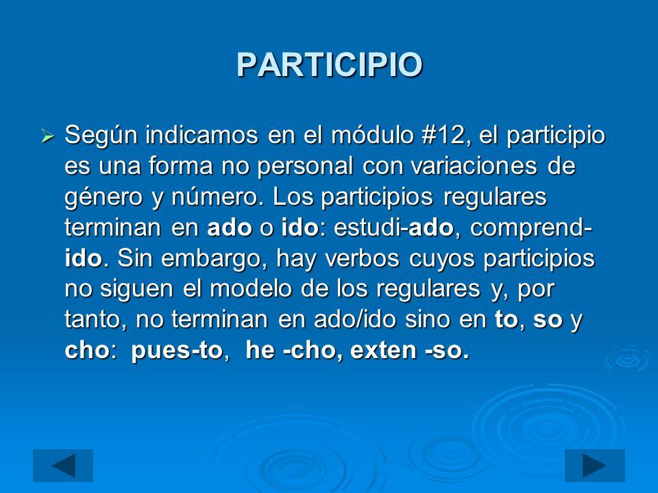 PARTICIPIO Según indicamos en el módulo #12, el participio es una forma no personal con variaciones de género y número. Los participios regulares term