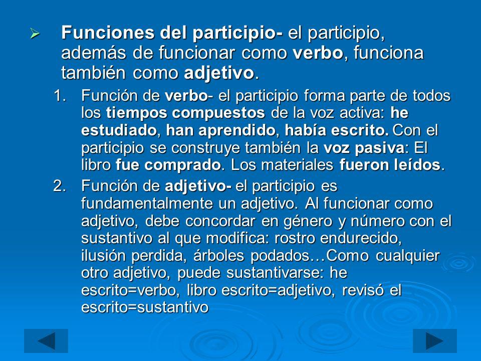 Funciones del participio- el participio, además de funcionar como verbo, funciona también como adjetivo. Funciones del participio- el participio, adem