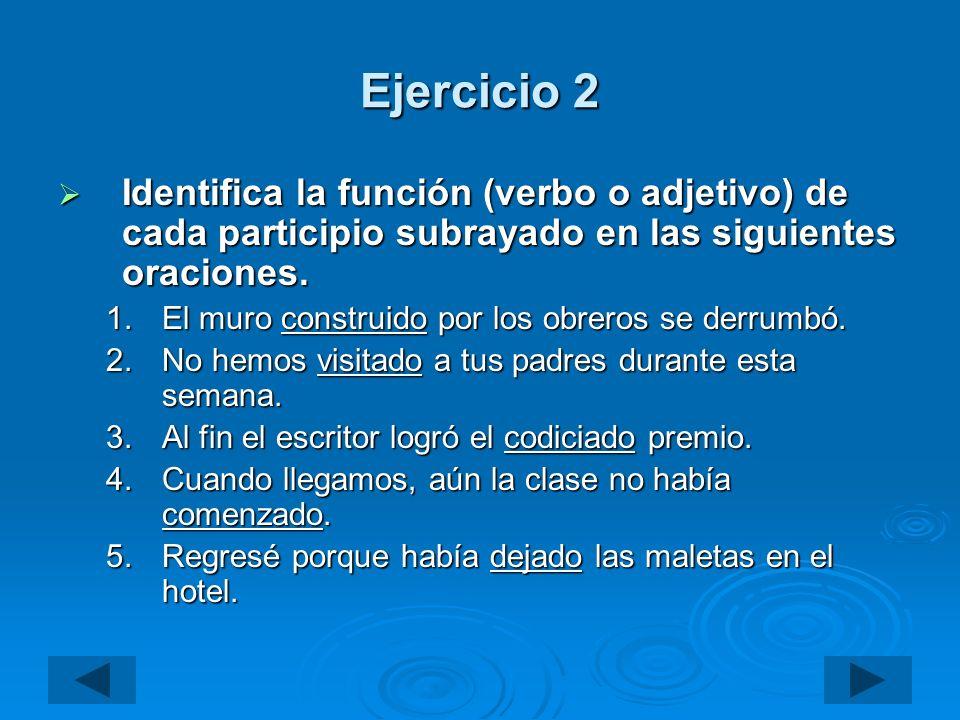 Ejercicio 2 Identifica la función (verbo o adjetivo) de cada participio subrayado en las siguientes oraciones. Identifica la función (verbo o adjetivo