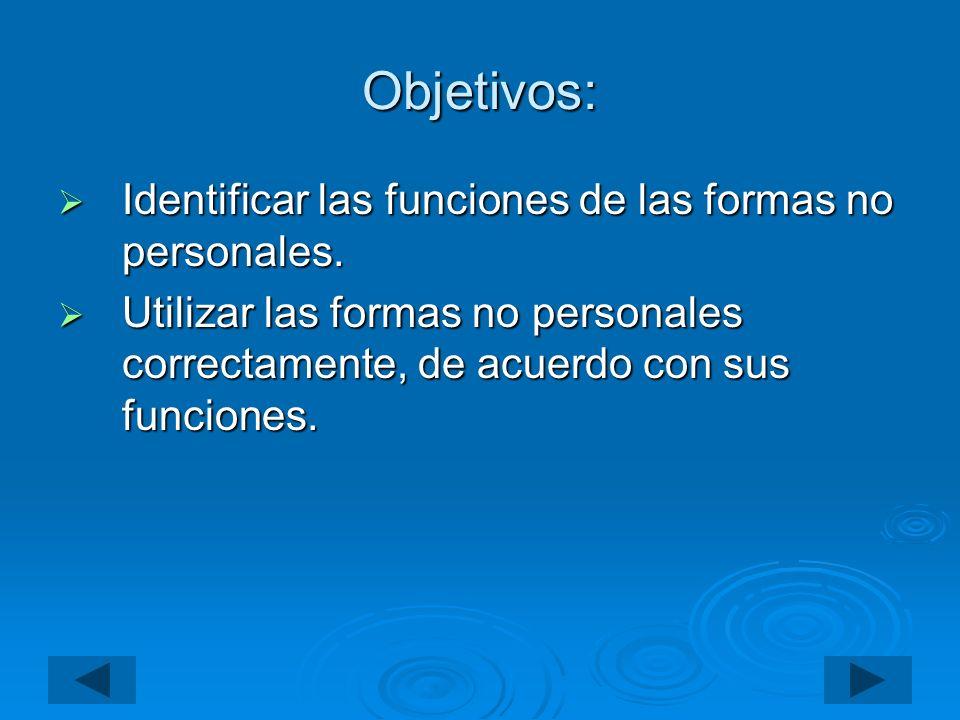 Objetivos: Identificar las funciones de las formas no personales. Identificar las funciones de las formas no personales. Utilizar las formas no person