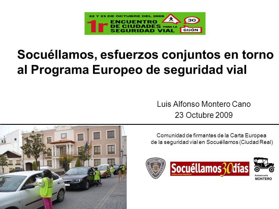 Socuéllamos, esfuerzos conjuntos en torno al Programa Europeo de seguridad vial Luis Alfonso Montero Cano 23 Octubre 2009 Comunidad de firmantes de la