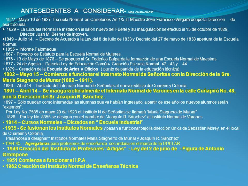 · 1827 - Mayo 16 de 1827- Escuela Normal en Canelones. Art.1/5 El Maestro José Francisco Vergara ocupó la Dirección de esa Escuela. 1829 – La Escuela