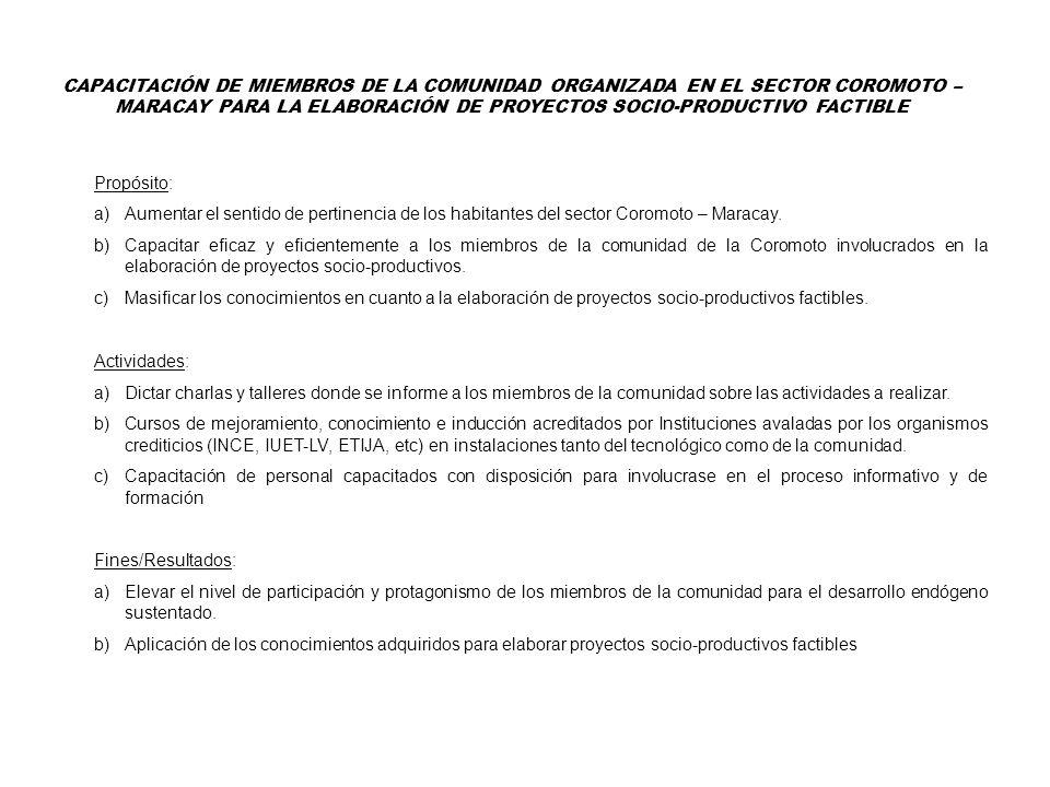 Propósito: a)Aumentar el sentido de pertinencia de los habitantes del sector Coromoto – Maracay. b)Capacitar eficaz y eficientemente a los miembros de