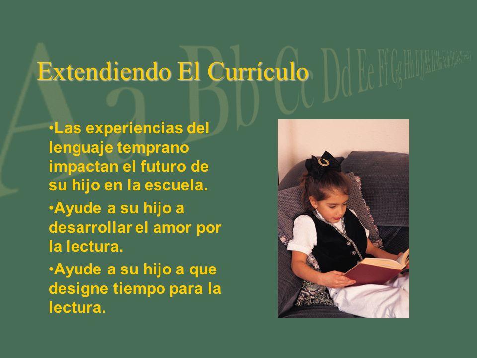 Extendiendo El Currículo Las experiencias del lenguaje temprano impactan el futuro de su hijo en la escuela. Ayude a su hijo a desarrollar el amor por