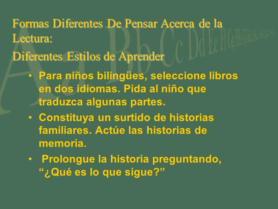 Formas Diferentes De Pensar Acerca de la Lectura: Diferentes Estilos de Aprender Para niños bilingües, seleccione libros en dos idiomas. Pida al niño