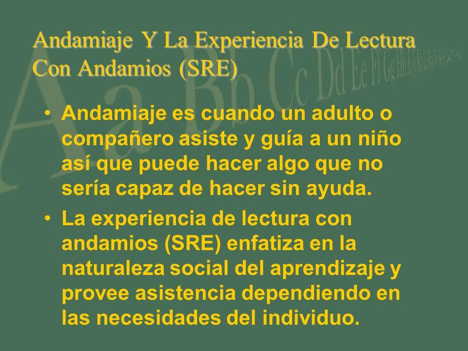 Andamiaje Y La Experiencia De Lectura Con Andamios (SRE) Andamiaje es cuando un adulto o compañero asiste y guía a un niño así que puede hacer algo que no sería capaz de hacer sin ayuda.