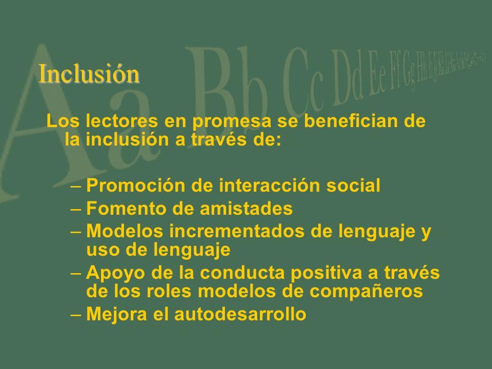 Inclusión Los lectores en promesa se benefician de la inclusión a través de: –Promoción de interacción social –Fomento de amistades –Modelos increment