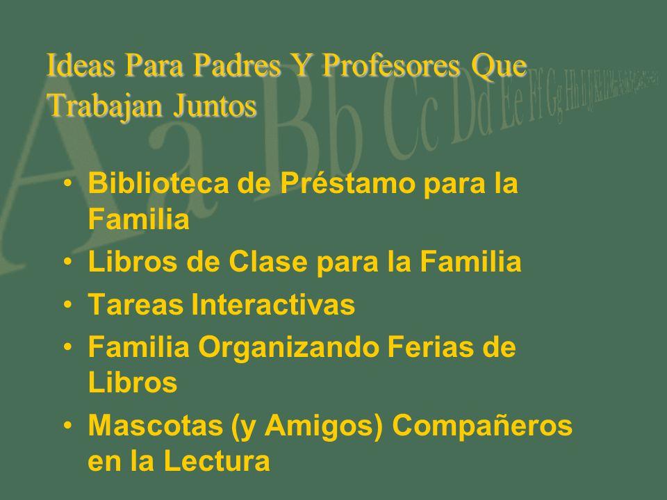 Ideas Para Padres Y Profesores Que Trabajan Juntos Biblioteca de Préstamo para la Familia Libros de Clase para la Familia Tareas Interactivas Familia Organizando Ferias de Libros Mascotas (y Amigos) Compañeros en la Lectura