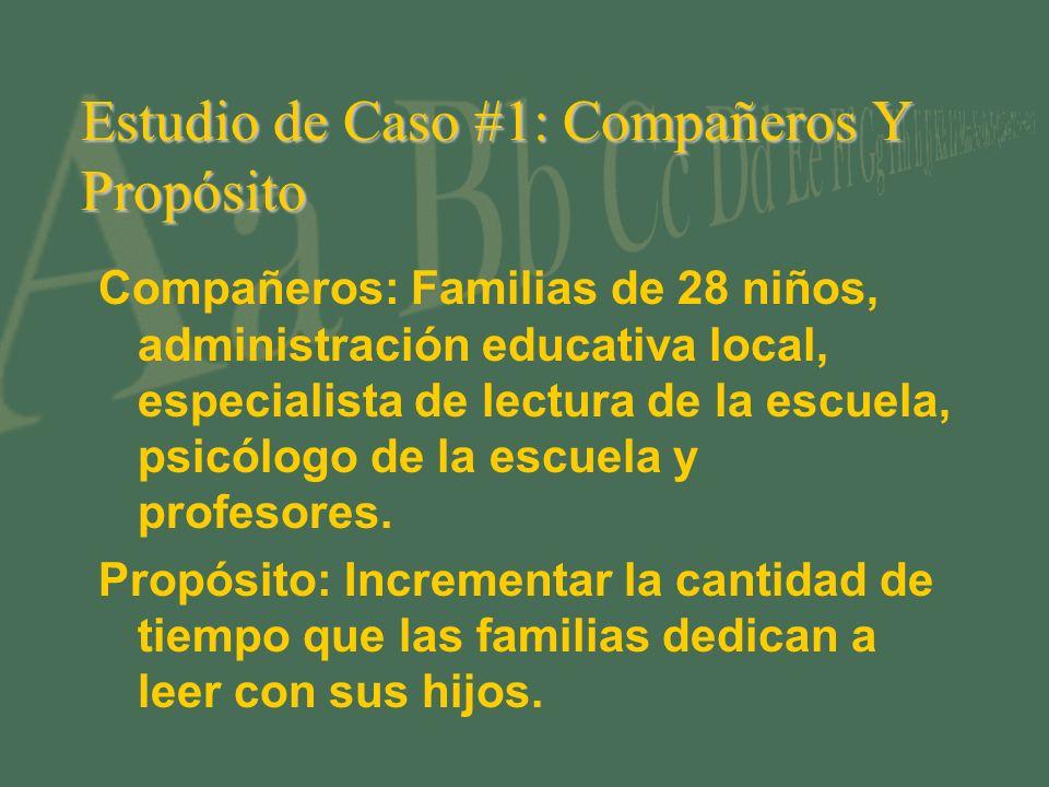 Estudio de Caso #1: Compañeros Y Propósito Compañeros: Familias de 28 niños, administración educativa local, especialista de lectura de la escuela, psicólogo de la escuela y profesores.