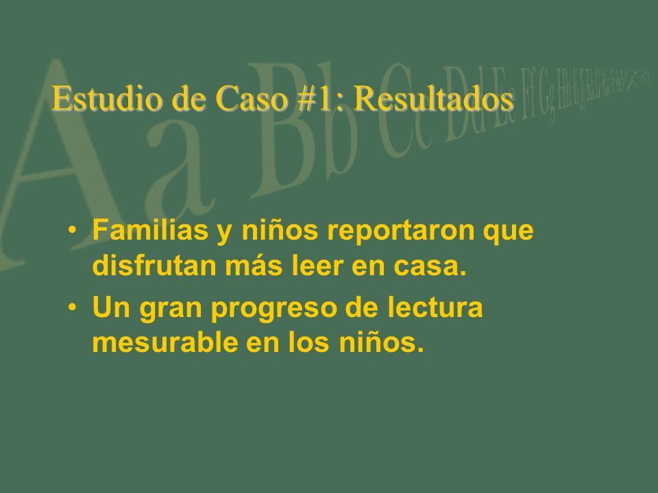 Estudio de Caso #1: Resultados Familias y niños reportaron que disfrutan más leer en casa. Un gran progreso de lectura mesurable en los niños.