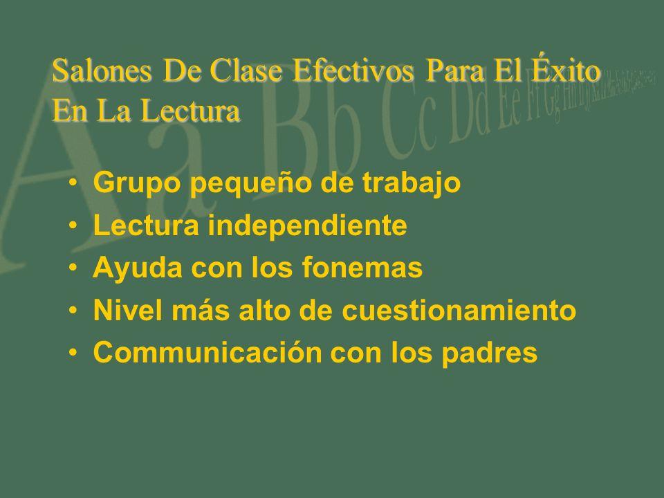 Salones De Clase Efectivos Para El Éxito En La Lectura Grupo pequeño de trabajo Lectura independiente Ayuda con los fonemas Nivel más alto de cuestionamiento Communicación con los padres