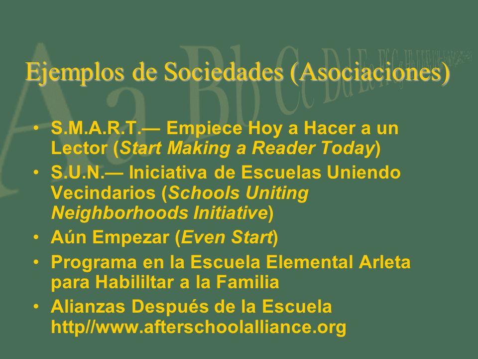 Ejemplos de Sociedades (Asociaciones) S.M.A.R.T. Empiece Hoy a Hacer a un Lector (Start Making a Reader Today) S.U.N. Iniciativa de Escuelas Uniendo V
