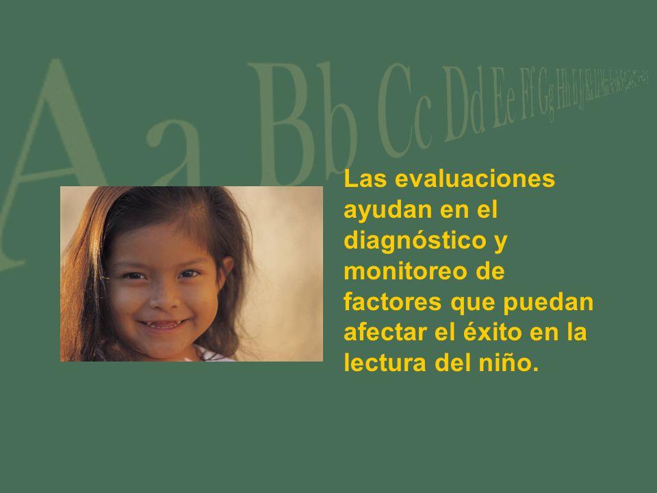 Las evaluaciones ayudan en el diagnóstico y monitoreo de factores que puedan afectar el éxito en la lectura del niño.