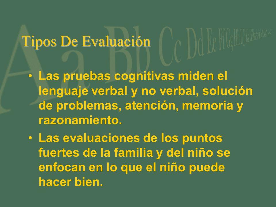 Tipos De Evaluación Las pruebas cognitivas miden el lenguaje verbal y no verbal, solución de problemas, atención, memoria y razonamiento. Las evaluaci