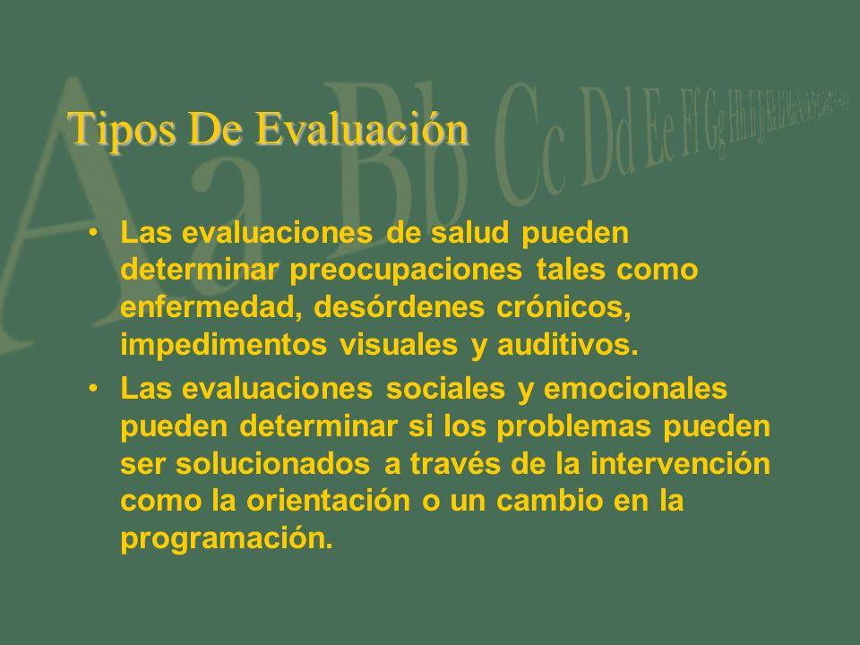 Tipos De Evaluación Las evaluaciones de salud pueden determinar preocupaciones tales como enfermedad, desórdenes crónicos, impedimentos visuales y auditivos.