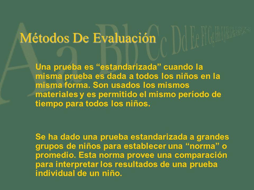 Métodos De Evaluación Una prueba es estandarizada cuando la misma prueba es dada a todos los niños en la misma forma. Son usados los mismos materiales
