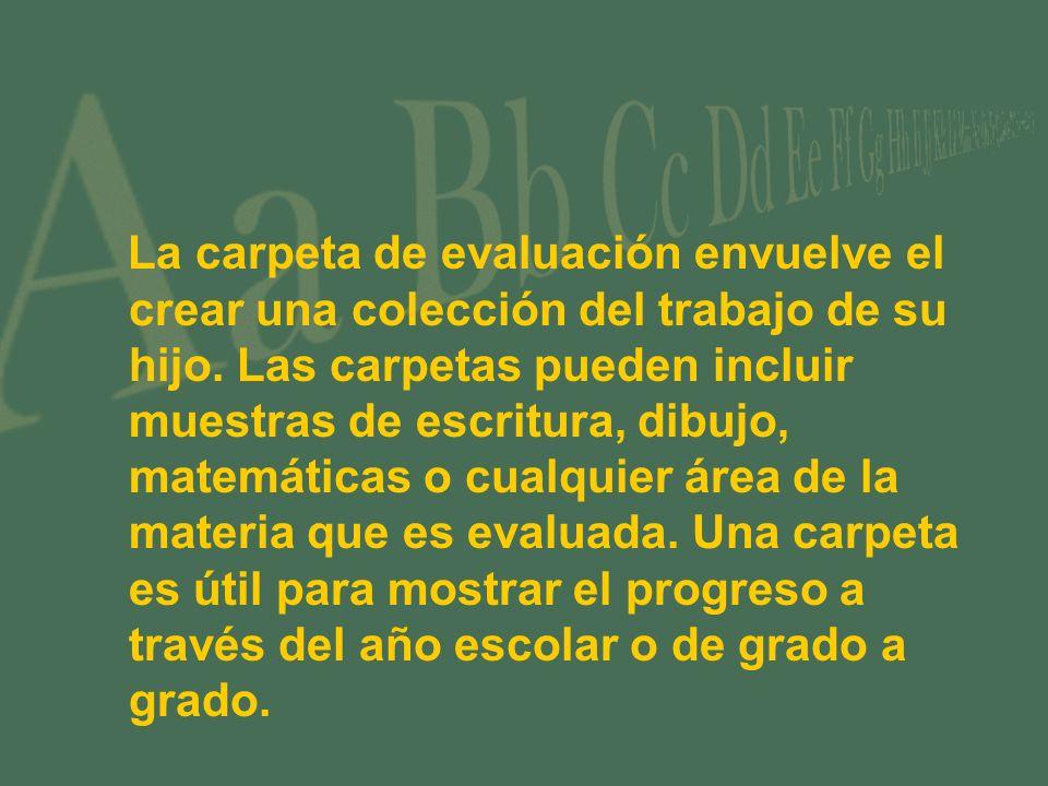 La carpeta de evaluación envuelve el crear una colección del trabajo de su hijo. Las carpetas pueden incluir muestras de escritura, dibujo, matemática