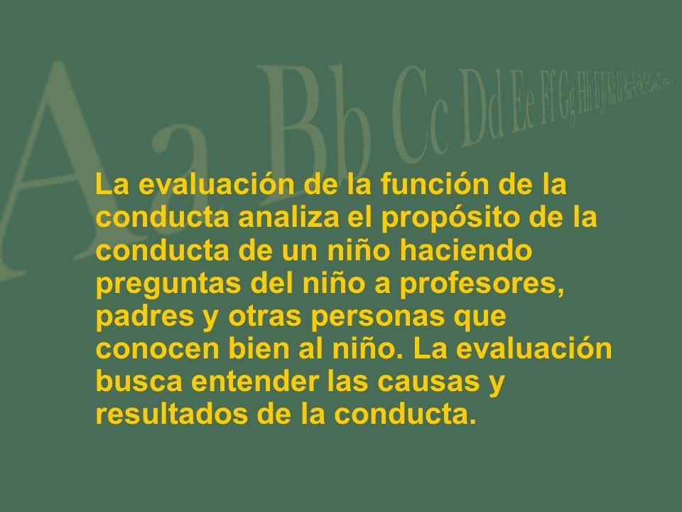 La evaluación de la función de la conducta analiza el propósito de la conducta de un niño haciendo preguntas del niño a profesores, padres y otras per