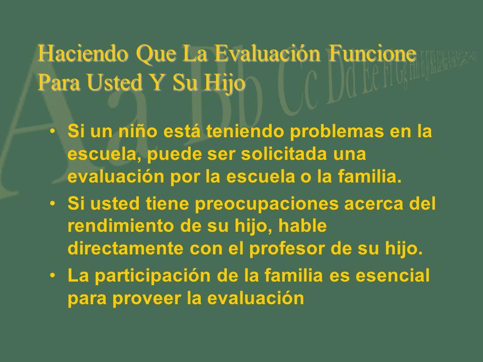 Haciendo Que La Evaluación Funcione Para Usted Y Su Hijo Si un niño está teniendo problemas en la escuela, puede ser solicitada una evaluación por la escuela o la familia.