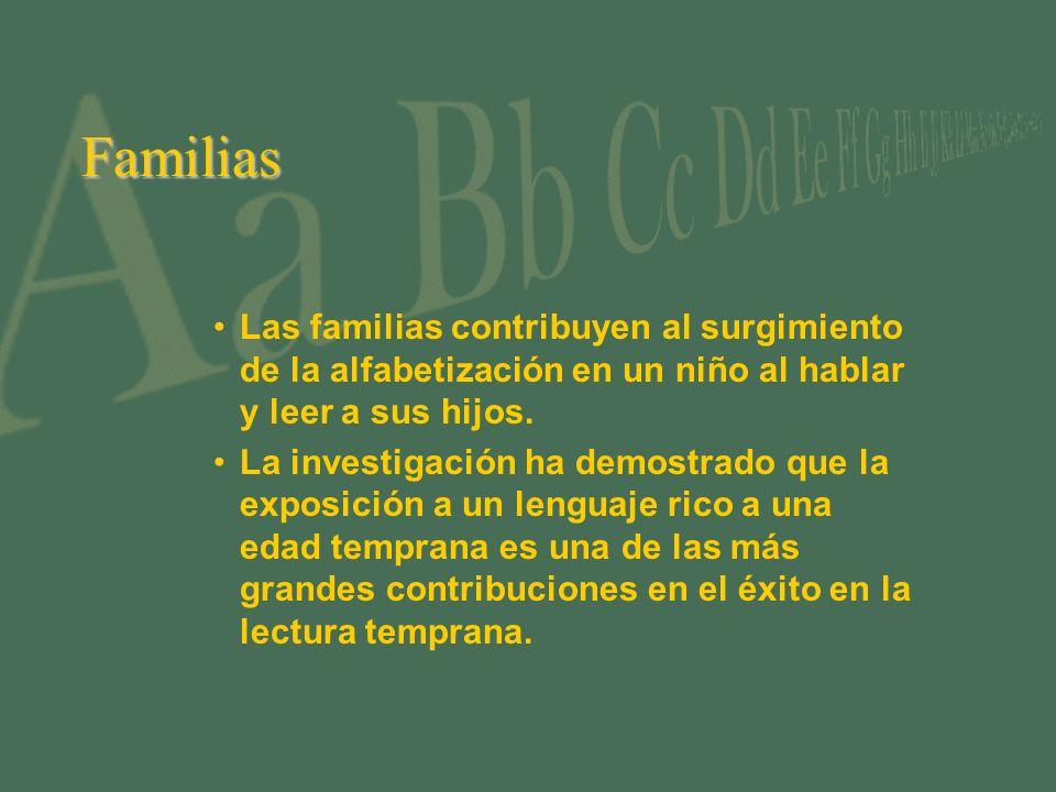 Familias Las familias contribuyen al surgimiento de la alfabetización en un niño al hablar y leer a sus hijos. La investigación ha demostrado que la e