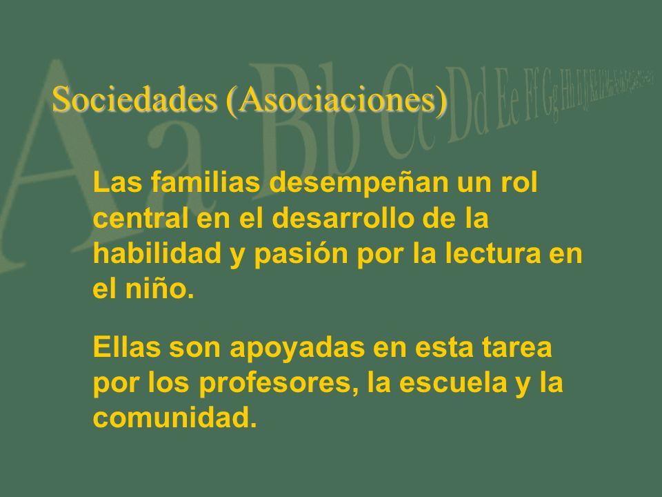 Sociedades (Asociaciones) Las familias desempeñan un rol central en el desarrollo de la habilidad y pasión por la lectura en el niño. Ellas son apoyad