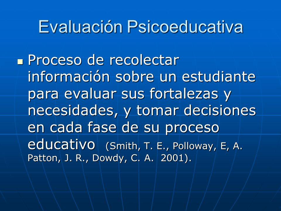 Evaluación Psicoeducativa Proceso de recolectar información sobre un estudiante para evaluar sus fortalezas y necesidades, y tomar decisiones en cada