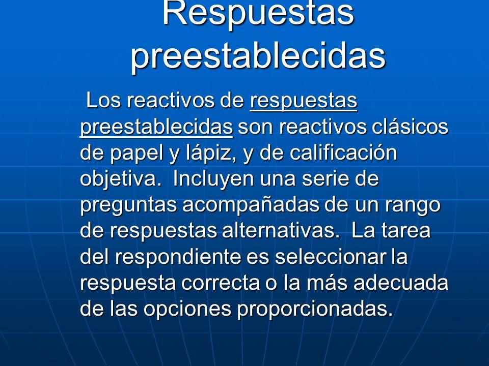 Respuestas preestablecidas Los reactivos de respuestas preestablecidas son reactivos clásicos de papel y lápiz, y de calificación objetiva. Incluyen u