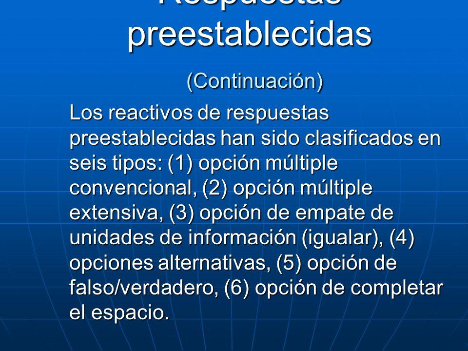Los reactivos de respuestas preestablecidas han sido clasificados en seis tipos: (1) opción múltiple convencional, (2) opción múltiple extensiva, (3)