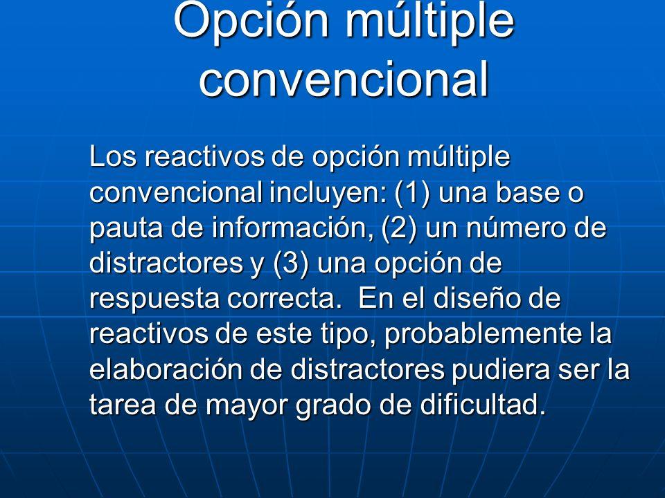 Opción múltiple convencional Los reactivos de opción múltiple convencional incluyen: (1) una base o pauta de información, (2) un número de distractore