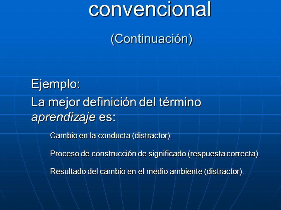 Ejemplo: La mejor definición del término aprendizaje es: Cambio en la conducta (distractor). Proceso de construcción de significado (respuesta correct