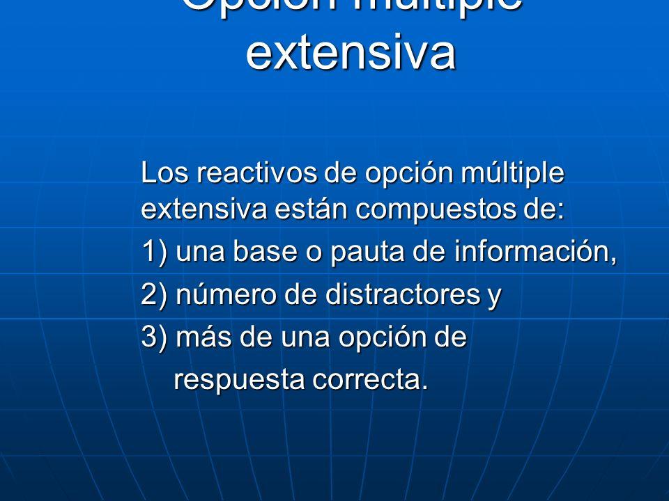 Opción múltiple extensiva Los reactivos de opción múltiple extensiva están compuestos de: 1) una base o pauta de información, 2) número de distractore