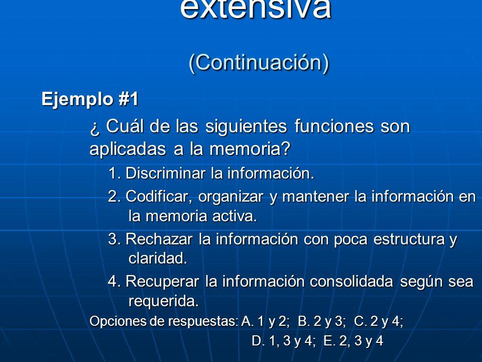Ejemplo #1 ¿ Cuál de las siguientes funciones son aplicadas a la memoria? 1. Discriminar la información. 2. Codificar, organizar y mantener la informa