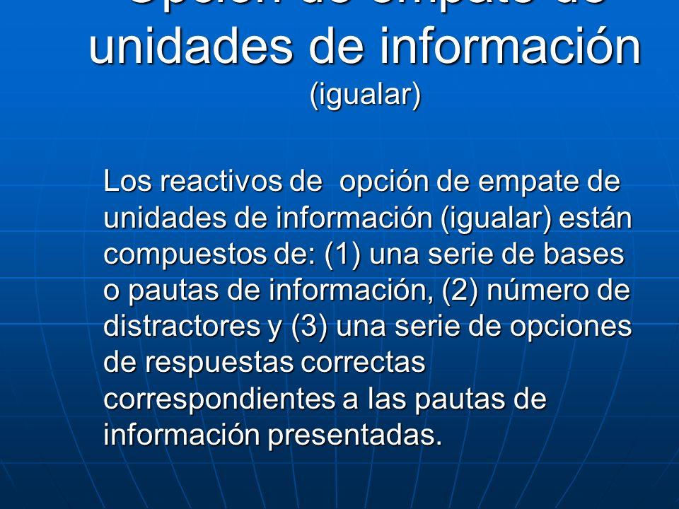 Opción de empate de unidades de información (igualar) Los reactivos de opción de empate de unidades de información (igualar) están compuestos de: (1)