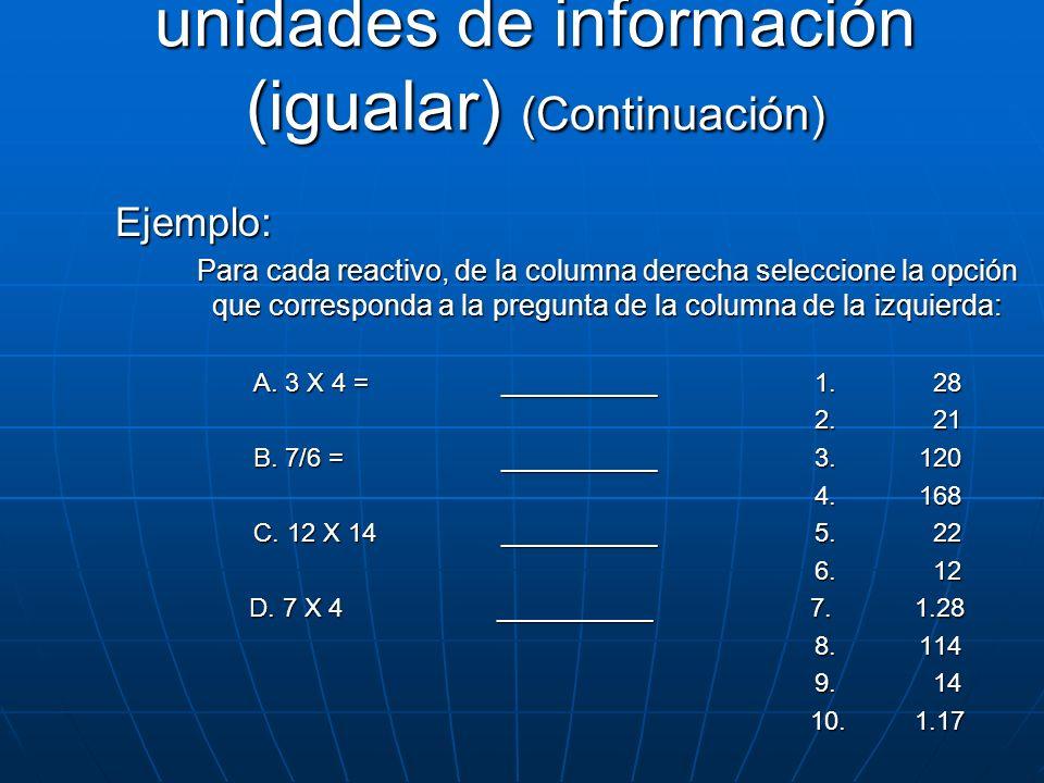 Ejemplo: Para cada reactivo, de la columna derecha seleccione la opción que corresponda a la pregunta de la columna de la izquierda: A. 3 X 4 =_______